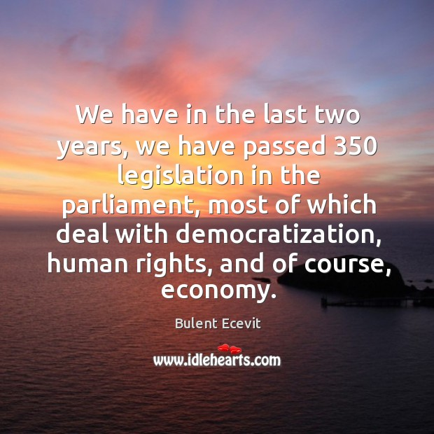 Image, We have in the last two years, we have passed 350 legislation in the parliament