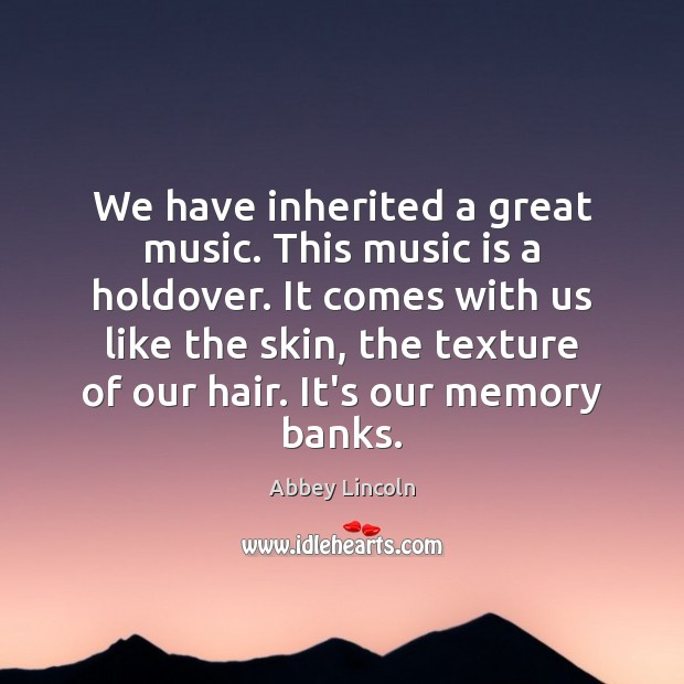 Image, We have inherited a great music. This music is a holdover. It