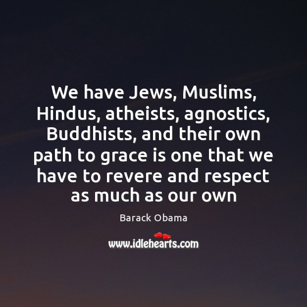 Image, We have Jews, Muslims, Hindus, atheists, agnostics, Buddhists, and their own path