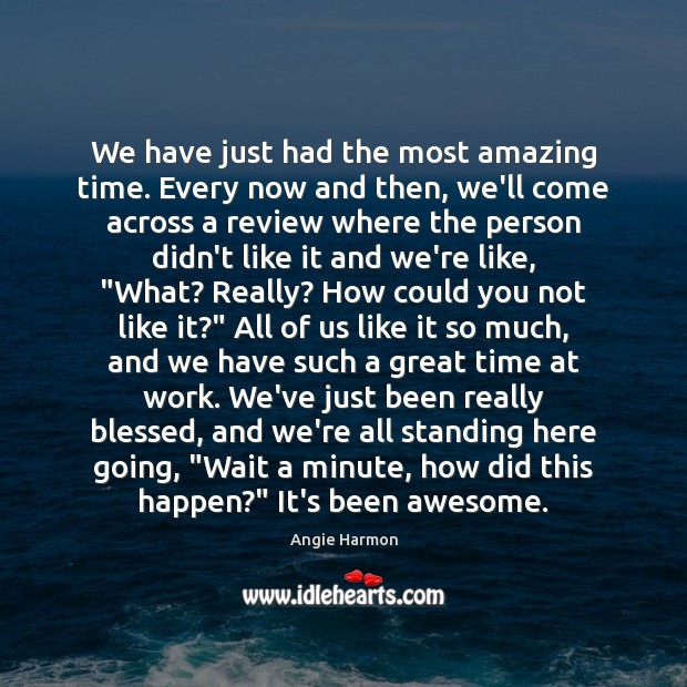 We have just had the most amazing time. Every now and then, Angie Harmon Picture Quote
