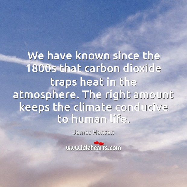We have known since the 1800s that carbon dioxide traps heat in James Hansen Picture Quote