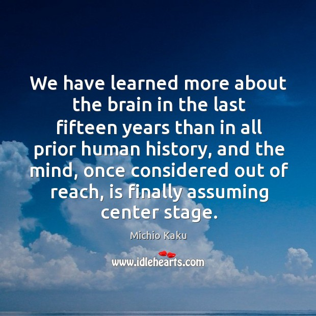 We have learned more about the brain in the last fifteen years Image