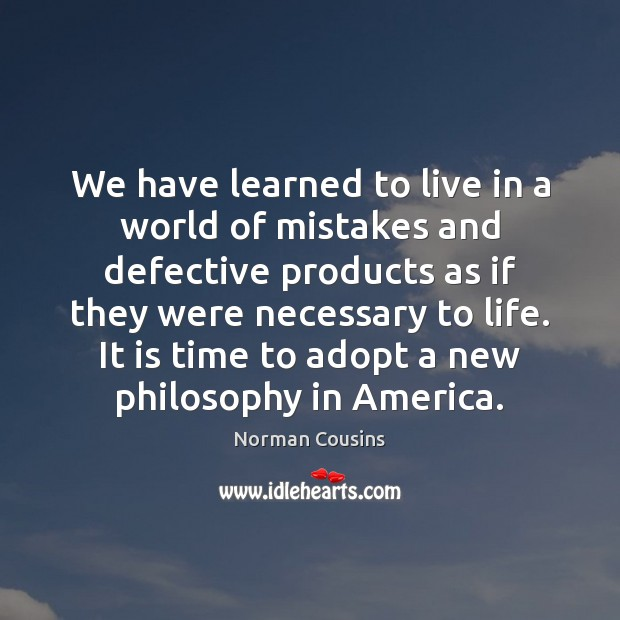 We have learned to live in a world of mistakes and defective Norman Cousins Picture Quote