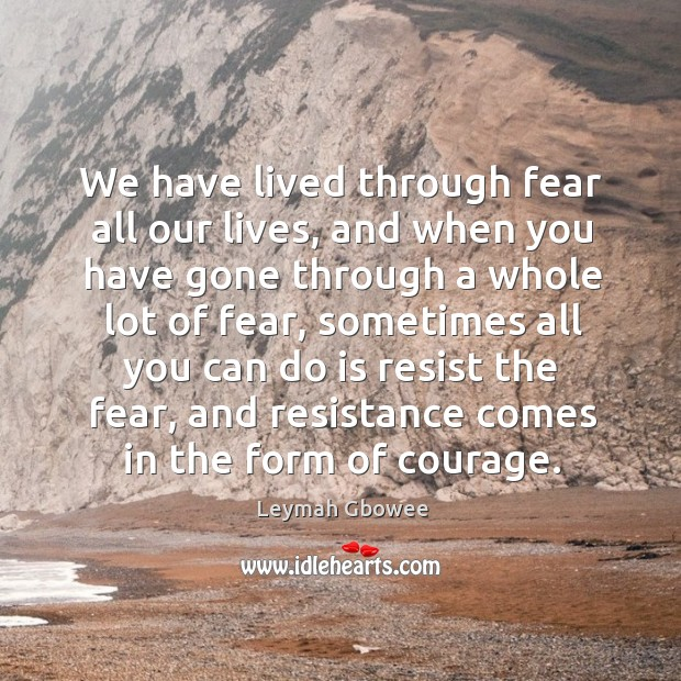 We have lived through fear all our lives, and when you have Image