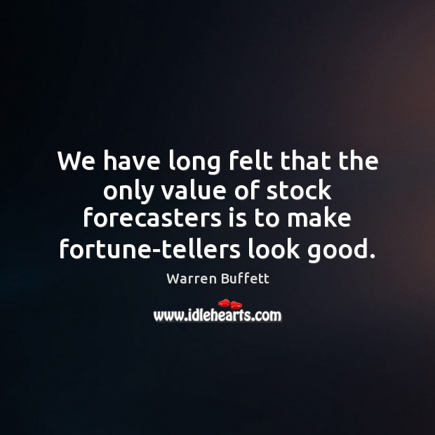 Image, We have long felt that the only value of stock forecasters is