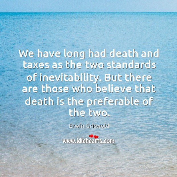 We have long had death and taxes as the two standards of Image