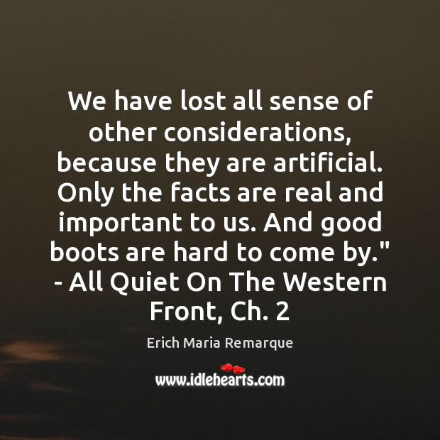 We have lost all sense of other considerations, because they are artificial. Erich Maria Remarque Picture Quote