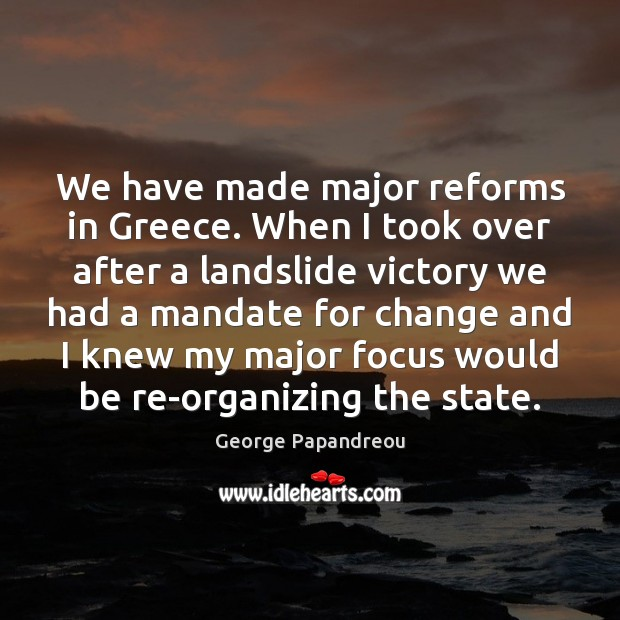 We have made major reforms in Greece. When I took over after Image