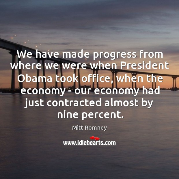 We have made progress from where we were when President Obama took Image