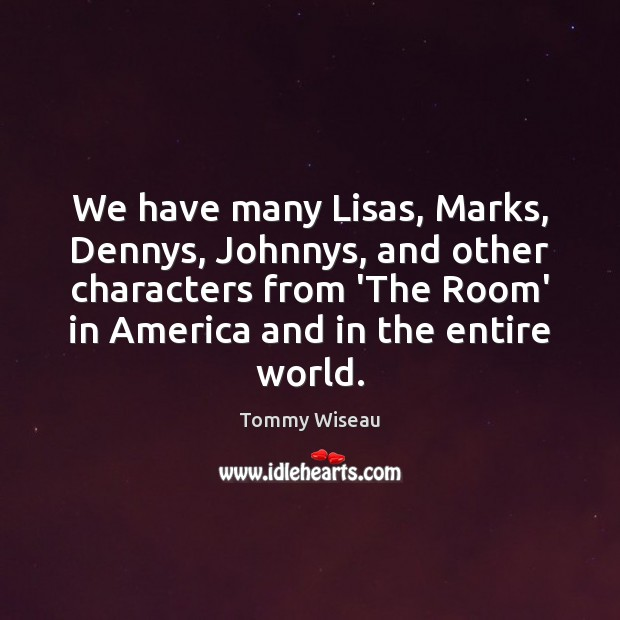 Image, We have many Lisas, Marks, Dennys, Johnnys, and other characters from 'The