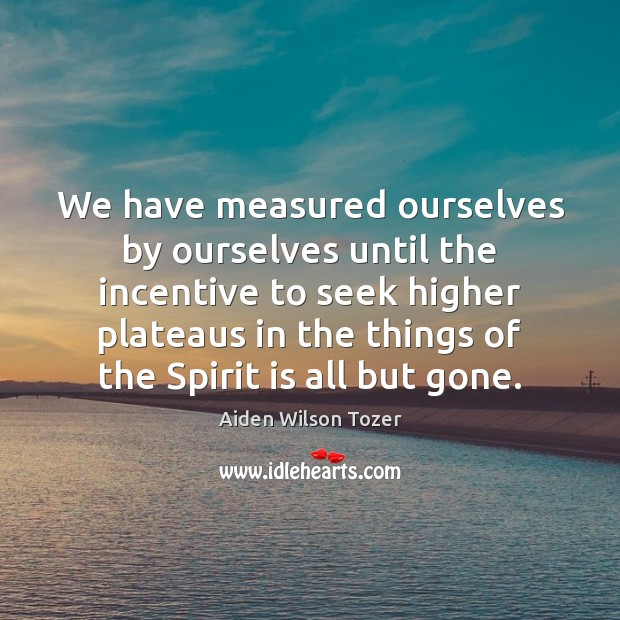 Image, We have measured ourselves by ourselves until the incentive to seek higher