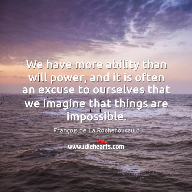 We have more ability than will power, and it is often an Will Power Quotes Image