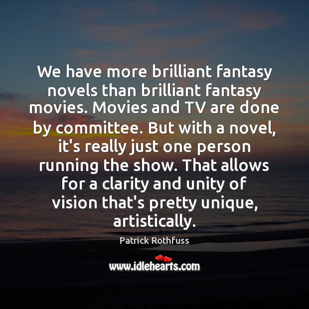 We have more brilliant fantasy novels than brilliant fantasy movies. Movies and Patrick Rothfuss Picture Quote