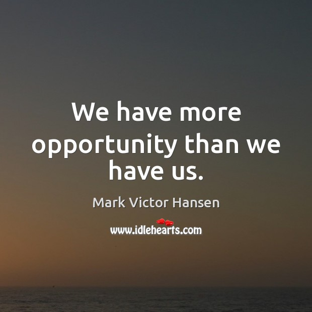 Image, We have more opportunity than we have us.