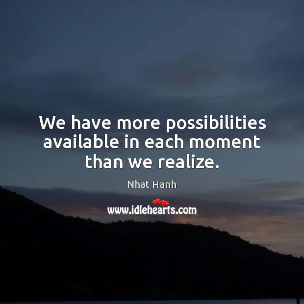 Image, We have more possibilities available in each moment than we realize.