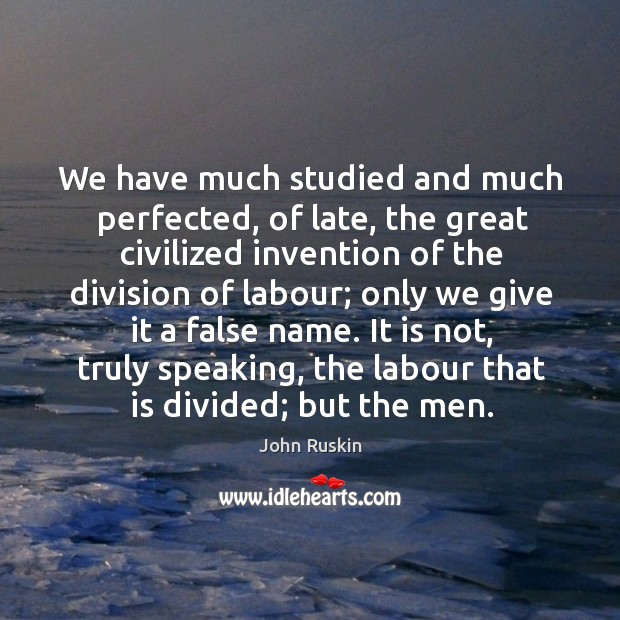 Image, We have much studied and much perfected, of late, the great civilized