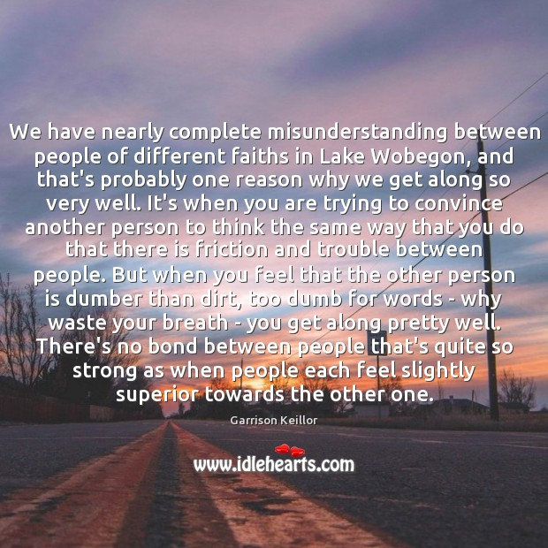 We have nearly complete misunderstanding between people of different faiths in Lake Misunderstanding Quotes Image