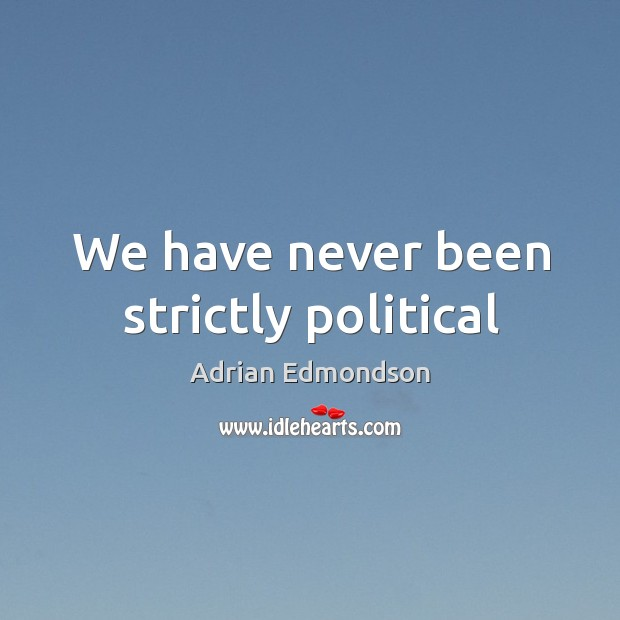 We have never been strictly political Image