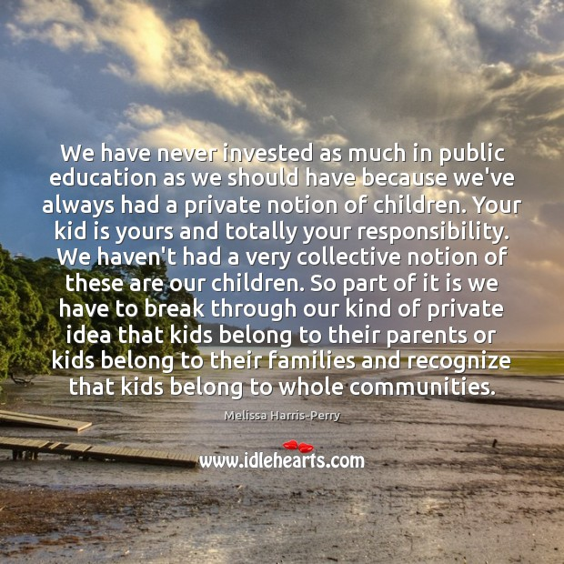 We have never invested as much in public education as we should Image