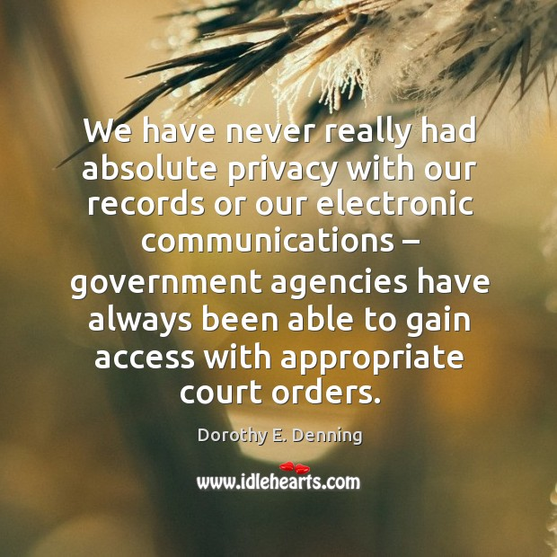 We have never really had absolute privacy with our records or our electronic communications Image