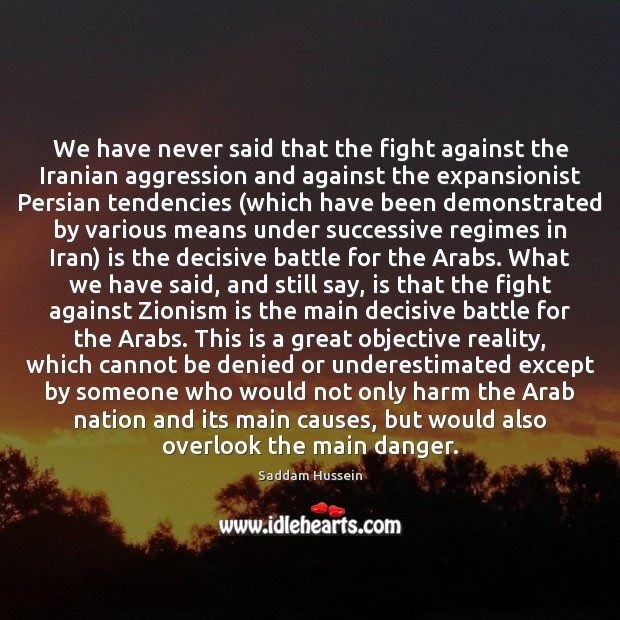 We have never said that the fight against the Iranian aggression and Image