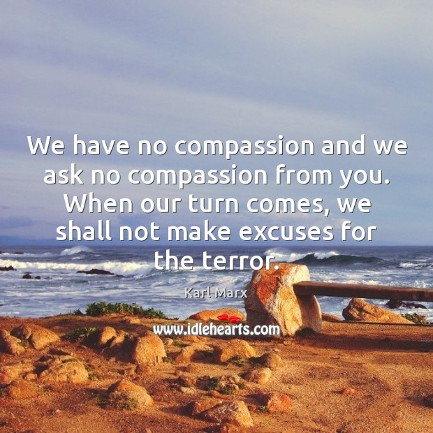 Image, We have no compassion and we ask no compassion from you. When
