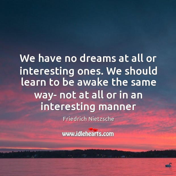 Image, We have no dreams at all or interesting ones. We should learn