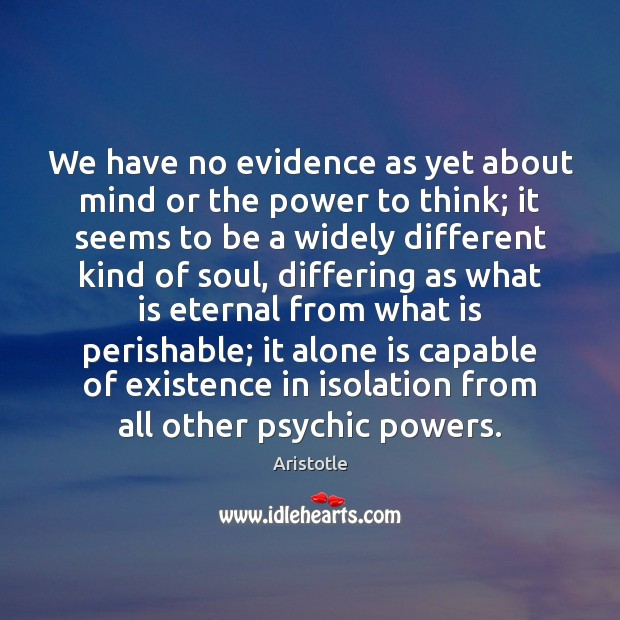 Image, We have no evidence as yet about mind or the power to