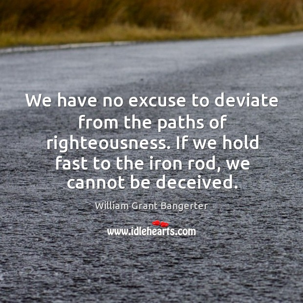 We have no excuse to deviate from the paths of righteousness. If Image
