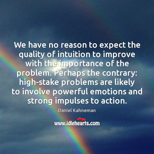 We have no reason to expect the quality of intuition to improve Image