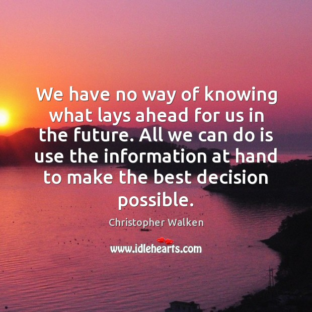 We have no way of knowing what lays ahead for us in Image