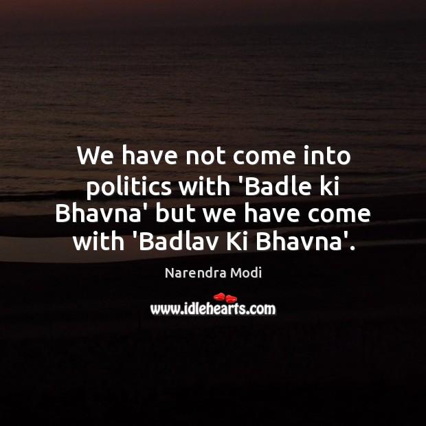 We have not come into politics with 'Badle ki Bhavna' but we Narendra Modi Picture Quote