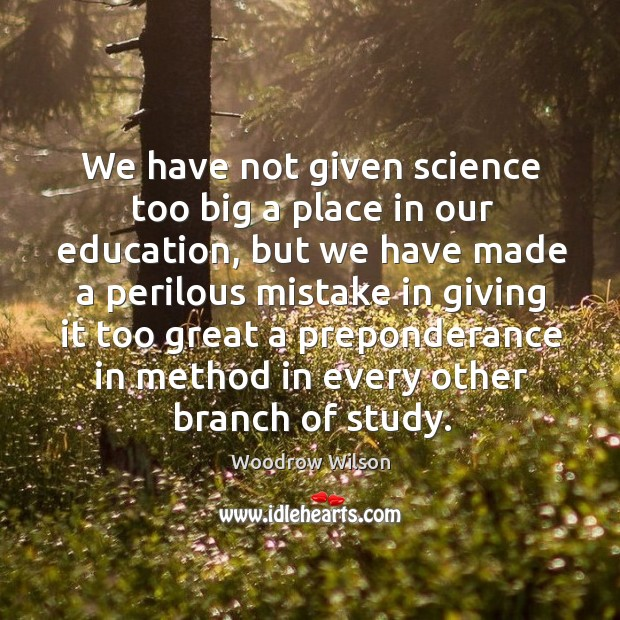 Image, We have not given science too big a place in our education