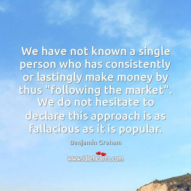 We have not known a single person who has consistently or lastingly Benjamin Graham Picture Quote