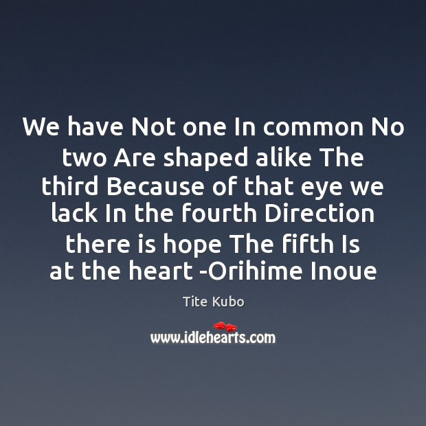 We have Not one In common No two Are shaped alike The Image