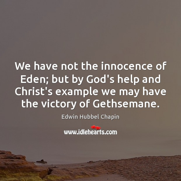 We have not the innocence of Eden; but by God's help and Edwin Hubbel Chapin Picture Quote