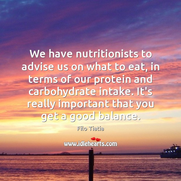 We have nutritionists to advise us on what to eat, in terms Image