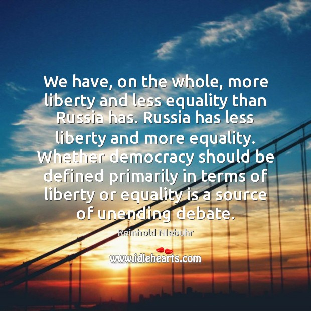 We have, on the whole, more liberty and less equality than Russia Equality Quotes Image
