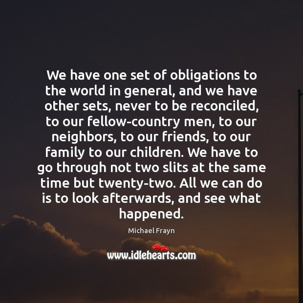Image, We have one set of obligations to the world in general, and