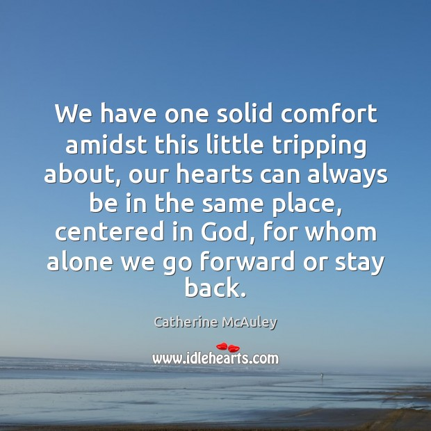 We have one solid comfort amidst this little tripping about, our hearts Image