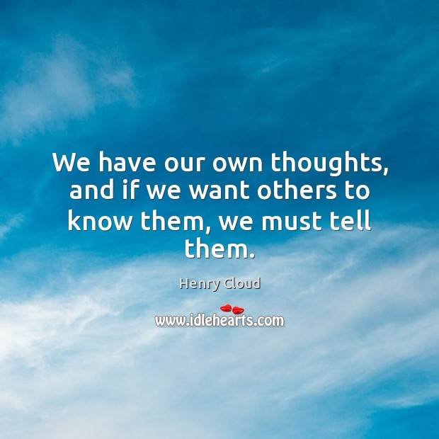 Image, We have our own thoughts, and if we want others to know them, we must tell them.