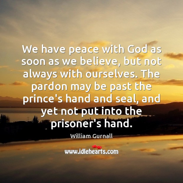We have peace with God as soon as we believe, but not William Gurnall Picture Quote