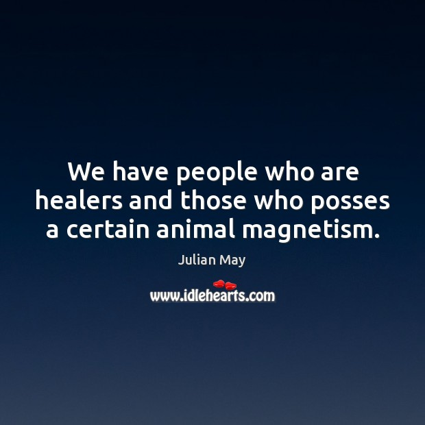 We have people who are healers and those who posses a certain animal magnetism. Image