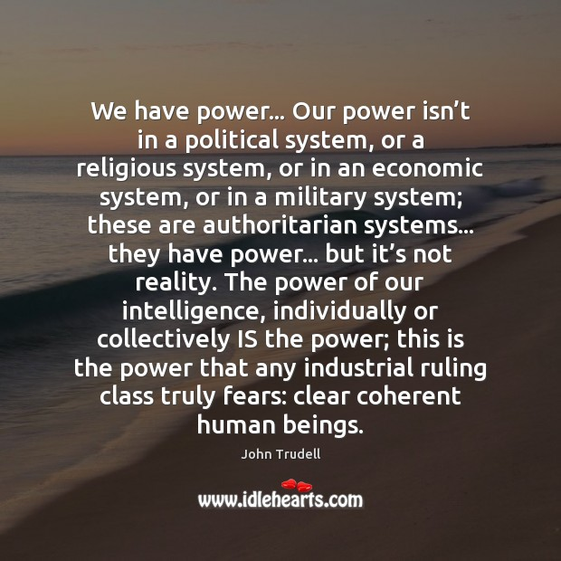 Image, We have power… Our power isn't in a political system, or