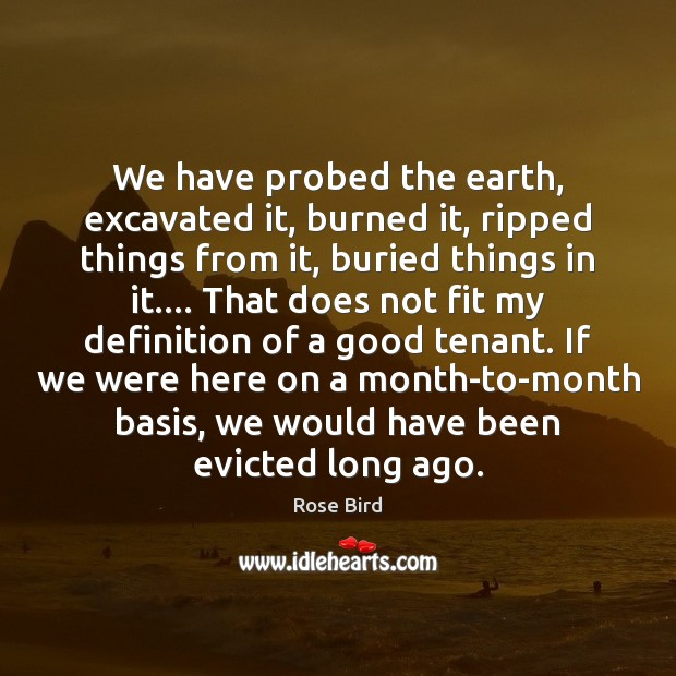 We have probed the earth, excavated it, burned it, ripped things from Image