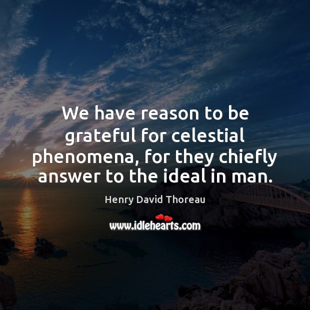 We have reason to be grateful for celestial phenomena, for they chiefly Be Grateful Quotes Image