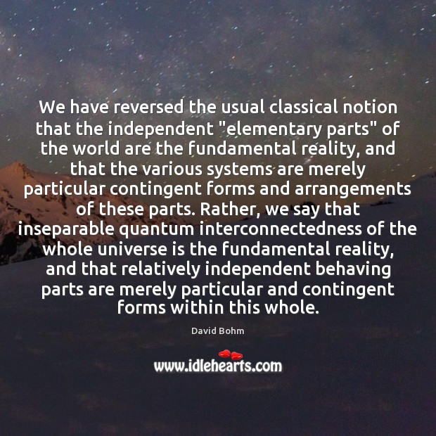 """We have reversed the usual classical notion that the independent """"elementary parts"""" Image"""