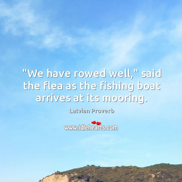"""we have rowed well,"" said the flea as the fishing boat arrives at its mooring. Latvian Proverbs Image"