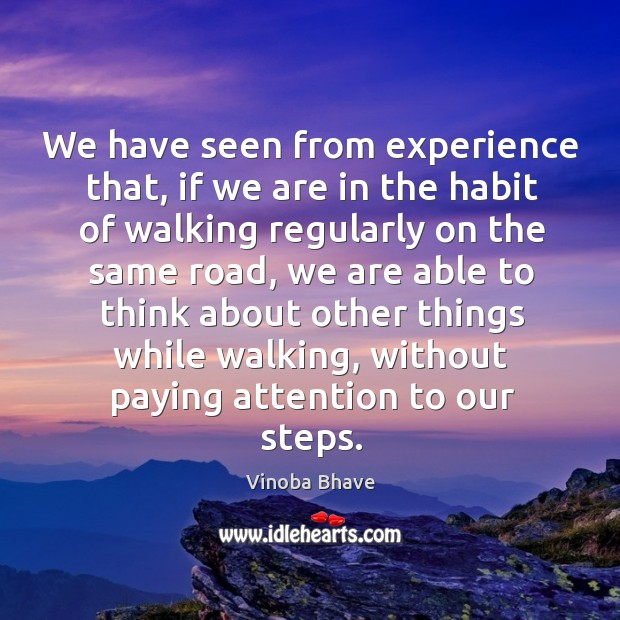 Image, We have seen from experience that, if we are in the habit of walking regularly on the same road