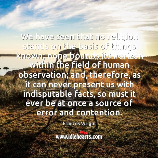 We have seen that no religion stands on the basis of things known; Image